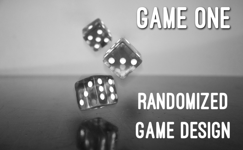 Randomized Game Design – Game One Part One